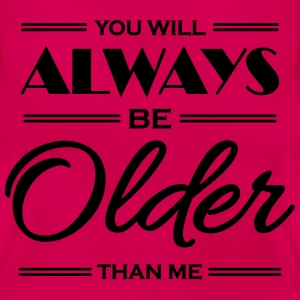 You will always be older than me T-Shirts - Women's T-Shirt
