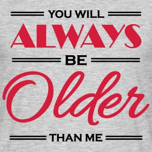 You will always be older than me T-Shirts - Men's T-Shirt