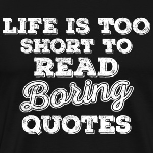 Life Is Too Short to Read Boring Quotes. white T-Shirts - Männer Premium T-Shirt