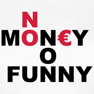 NO MONEY NO FUNNY - Frauen T-Shirt