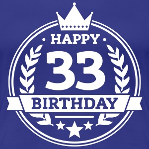 Happy 33. Birthday T-Shirts - Frauen Premium T-Shirt