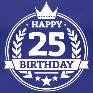 Happy 25. Birthday T-Shirts - Frauen Premium T-Shirt
