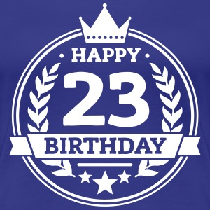 Happy 23. Birthday T-Shirts - Frauen Premium T-Shirt