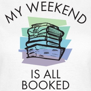 My Weekend Is All Booked (color) Tee shirts - T-shirt Femme