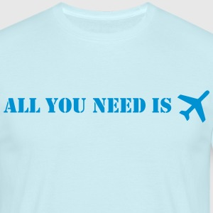 all you need flugzeug T-Shirts - Männer T-Shirt