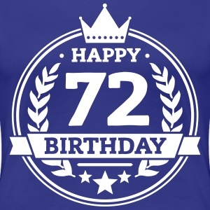 Happy 72. Birthday T-Shirts - Frauen Premium T-Shirt