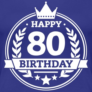 Happy 80. Birthday T-Shirts - Frauen Premium T-Shirt