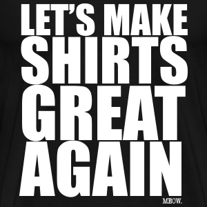 Lets Make Shirts Great Again T-Shirts - Men's Premium T-Shirt