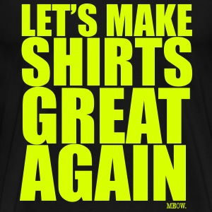 Lets Make Shirts Great Again T-Shirts - Premium-T-shirt herr