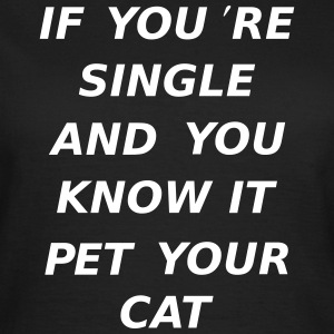 If You're Single And You Know It Pet Your Cat T-Shirts - Women's T-Shirt