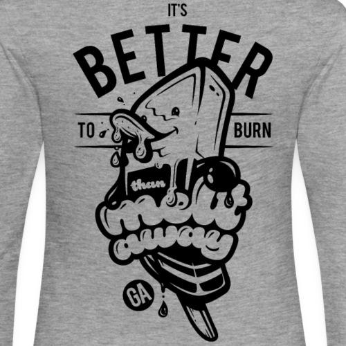 Better to Burn for Light