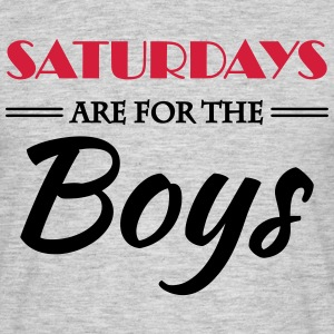 Saturdays are for the boys T-Shirts - Männer T-Shirt