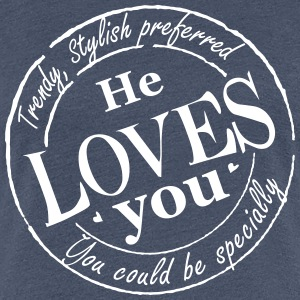 HE LOVES YOU, SPECIALLY - Frauen Premium T-Shirt