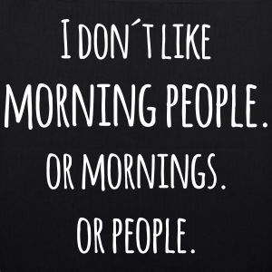 I don´t like morning people morsom spøk Vesker & ryggsekker - Bio-stoffveske