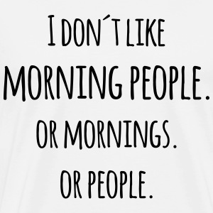 I don´t like morning people sjov vittighed T-shirts - Herre premium T-shirt