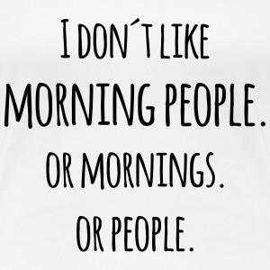 I don´t like morning people grappige mop T-shirts - Vrouwen Premium T-shirt