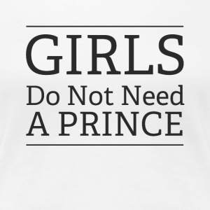 Girls Do Not Need a Prince - Women's Premium T-Shirt