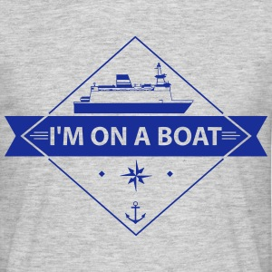 I'M On A Boat T-Shirts - Men's T-Shirt