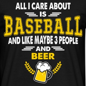 All I Care About is Baseball & Maybe Like 3 People T-Shirts - Men's T-Shirt