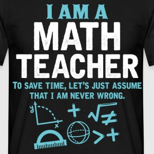 I Am A Math Teacher T-Shirts - Men's T-Shirt
