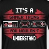 Its a Gamer Thing, You Wouldnt Understand T-Shirts - Men's T-Shirt