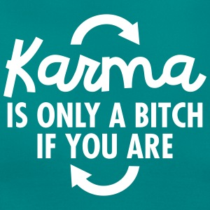 Karma Is Only A Bitch If You Are T-Shirts - Frauen T-Shirt