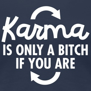 Karma Is Only A Bitch If You Are Magliette - Maglietta Premium da donna