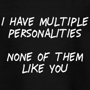 i have multiple personalities II Tee shirts - T-shirt Ado
