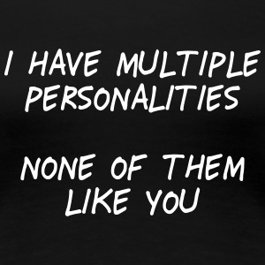 i have multiple personalities II T-Shirts - Women's Premium T-Shirt