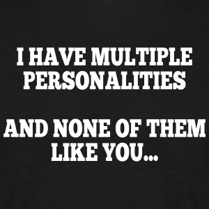 i have multiple personalities I T-shirts - Mannen T-shirt