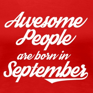 Awesome People are born in September - Women's Premium T-Shirt