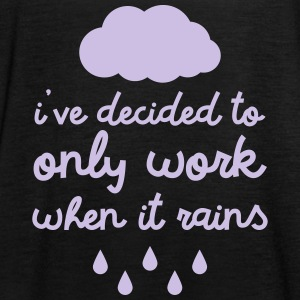 i've decided to only work when it rains Tops - Frauen Tank Top von Bella