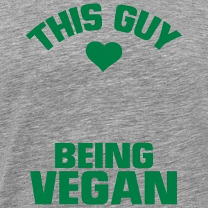 THIS GUY HERE IS A VEGAN! T-Shirts - Men's Premium T-Shirt