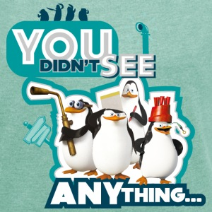 Pinguine 'You didn't see anything' - Frauen T-Shirt mit gerollten Ärmeln