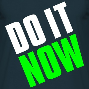 Do it now T-Shirts - Männer T-Shirt