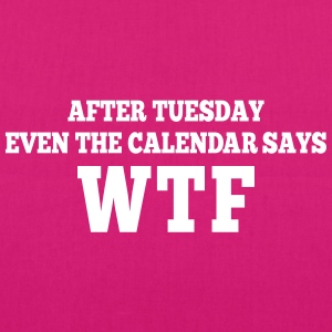 after Tuesday even the calendar says wtf Bags & Backpacks - EarthPositive Tote Bag