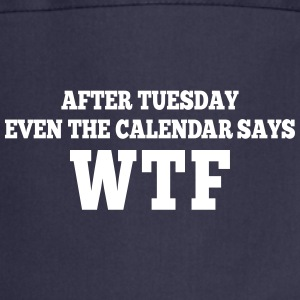 after Tuesday even the calendar says wtf Kookschorten - Keukenschort