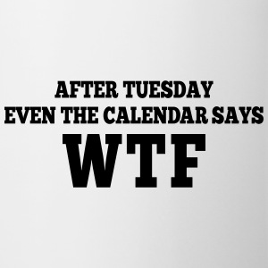 after Tuesday even the calendar says wtf Mokken & toebehoor - Mok