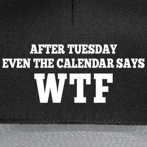 after Tuesday even the calendar says wtf Casquettes et bonnets - Casquette snapback