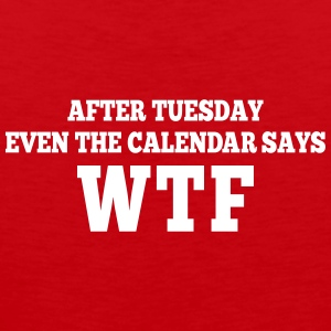 after Tuesday even the calendar says wtf Sports wear - Men's Premium Tank Top