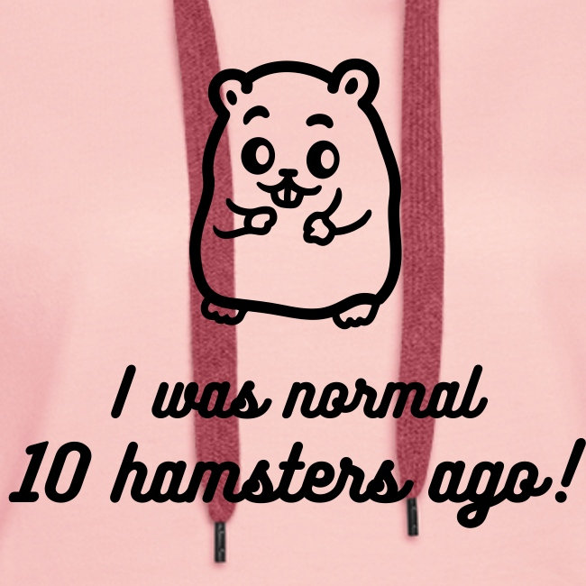"""I was normal 10 hamsters ago"" naisten huppari"