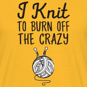 I Knit - To Burn Off The Crazy T-skjorter - T-skjorte for menn