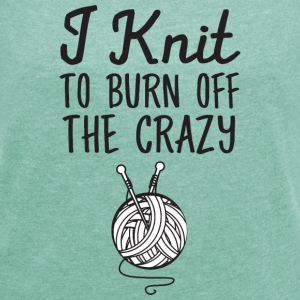 I Knit - To Burn Off The Crazy T-skjorter - T-skjorte med rulleermer for kvinner