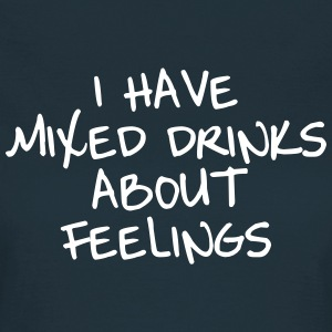 I have mixed drinks about feelings T-shirts - Dame-T-shirt