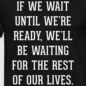 Wait Until Ready Quote T-shirts - Premium-T-shirt herr