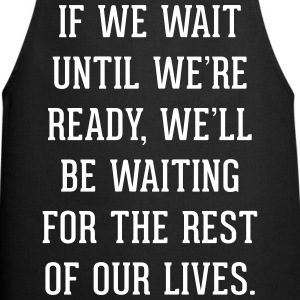 Wait Until Ready Quote  Aprons - Cooking Apron