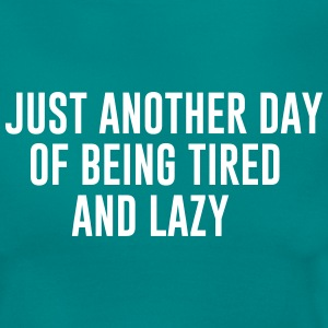 Just another day of being tired and Lazy Camisetas - Camiseta mujer