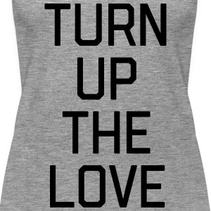 Turn Up The Love Quote Tops - Women's Premium Tank Top