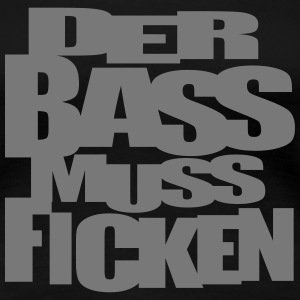 Der Bass muss ficken Musik Music Festival Party T-Shirts - Frauen Premium T-Shirt
