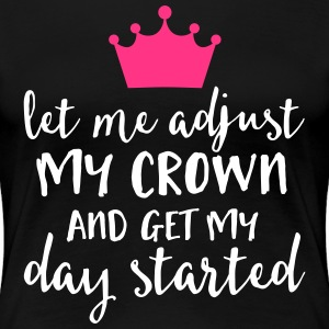 Adjust My Crown Funny Quote T-Shirts - Women's Premium T-Shirt